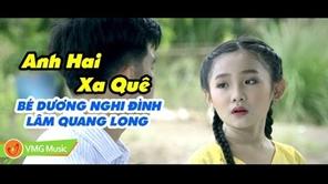 Anh Hai Xa Quê | Bé DƯƠNG NGHI ĐÌNH ft LÂM QUANG LONG | MV Official