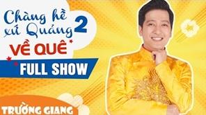 Fullshow Trường Giang - Chàng Hề Xứ Quảng 2 - Về Quê